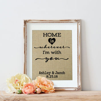 Wedding Gift | Gift for Mom| Home Is Wherever I'm With You | Edward Sharpe Lyrics | Love Quotes On Burlap | Personalized Wedding | Valentine