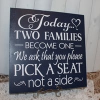 Wedding signs/Today Two Families Become One/Pick a Seat not a Side Sign/U Choose Colors