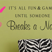 Salon Vinyl Wall Decal- It's all fun & games until someone Breaks a Nail!- Beauty Salon Vinyl Wall Decal