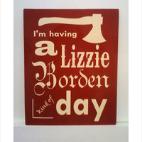 Lizzie Borden Kind of Day Metal Sign smaller size by Theerin