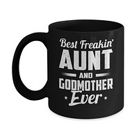 Best Freakin Aunt And Godmother Ever Mug