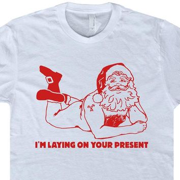 Naked Santa Clause Shirt Naughty Christmas Shirt I'm Laying On Your Present