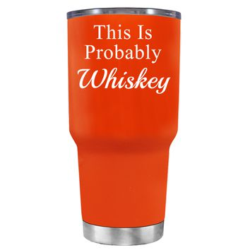 This is Probably Whiskey on Vermilion 30 oz Tumbler Cup