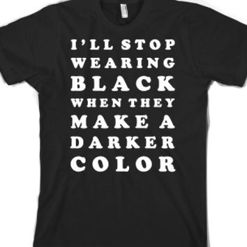 I'll Stop Wearing Black When They Make a Darker