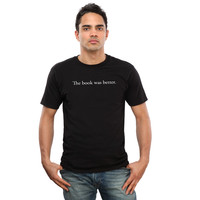 Book Was Better, The T-Shirt - Black,