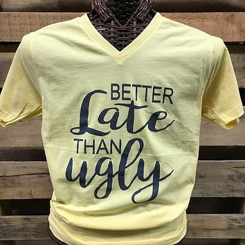 Southern Chics Apparel Better Late Then Ugly V-Neck Canvas Girlie Bright T Shirt