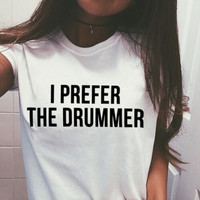 I Prefer the Drummer T-Shirt in White