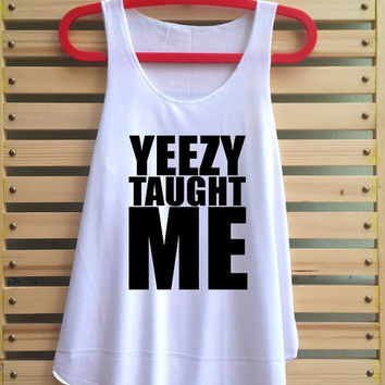 Yeezy Taught Me shirt Kanye West tank top singlet clothing vest tee tunic - size S M