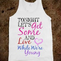 tonight let's get some - Live While We're Young