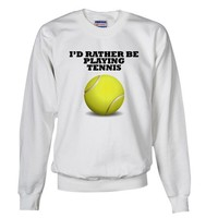 Id Rather Be Playing Tennis Sweatshirt