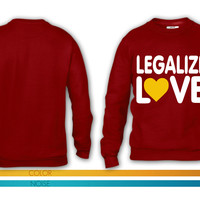 LEGALIZE LOVE crewneck sweatshirt