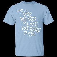 Too Weird To Live T-Shirt