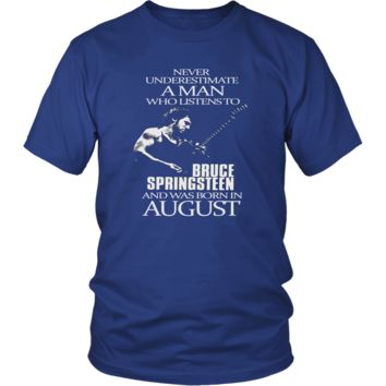 Never Underestimate a Man who listens to Bruce Springsteen and was born in August unisex shirt T-Shirt