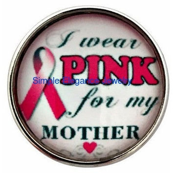 I Wear Pink For My Mother Snap 20mm for Snap Jewelry (146)