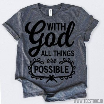 With God All Things Are Possible 2 Tshirt Funny Sarcastic Humor Comical Tee | TeeStore.io