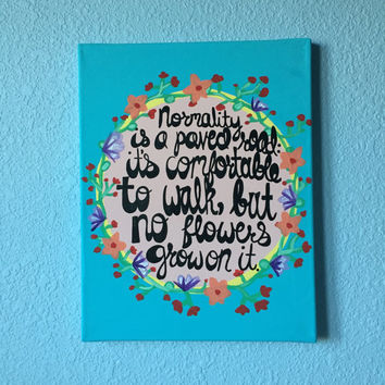 """Normality is a Paved Road; It is Comfortable to Walk, But No Flowers Grow on It canvas painting wall art 11"""" x 14"""""""