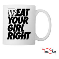 Treat Eat Your Girl Right Coffee & Tea Mug