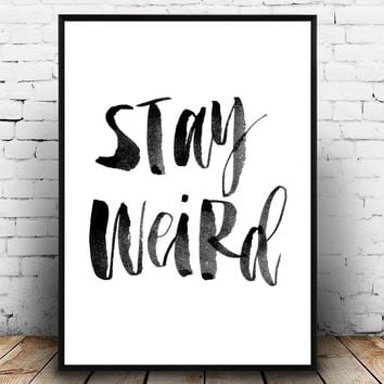 Stay Weird, Typography poster, Brush lettering, Funny quote, Words art, Wall decor, black and white, wise words, motivational print, simple