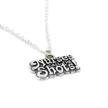 Nurses Call The Shots Necklace, Nurse Charm Necklace, Registered Nurse Necklace, Medical Necklace, RN Necklace, LPN Necklace, CNA Necklace