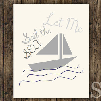 Let Me Sail the Sea - Nautical Wall Decor, Wall Art, Picture, Poster - Grey & Blue - 8x10