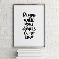 Dream Until Your Dreams Come True,Wall Art Print,Wall Nursery Decor,Inspirational Quote,Dreams Quote,Quote Printable,Wall Art,Black & White