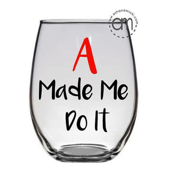 Pretty Little Liars Wine Glass, A Made Me Do It, coffee mug