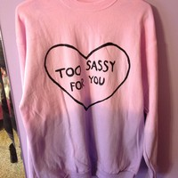 """pink & purple ombre """"i'm too sassy for you"""" sweater."""