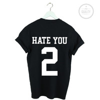 Hate You 2 Tumblr Blogger Hipster Black T-Shirt Top Shirt