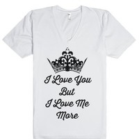 I Love You But I Love Me More-Unisex White T-Shirt