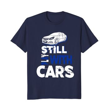 Still Play With Cars Funny Racing Driving T-Shirt