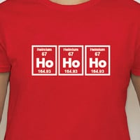 Christmas shirt ... HO HO HO ...  Womens T-shirt / Holiday shirt / science shirt / Christmas gift / Birthday Gift / Fun T-Shirt
