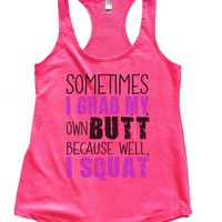 Sometimes I Grab My Own Butt Because Well, I Squat Womens Workout Tank Top