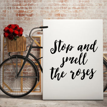 "PRINTABLE Art ""Stop and Smell The Roses"" Instant Download Inspirational Art Typography Print Floral Wall Art Home Decor Apartment Decor Gift"
