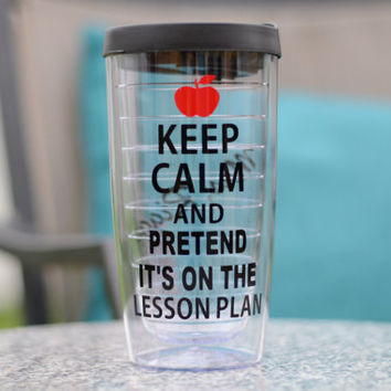 Keep Calm and Pretend It's on the Lesson Plan - Hot/Cold Tumbler  - Teacher Gift - Your color choices - Personalize with Name