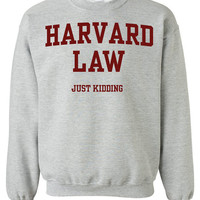 Harvard Law Just Kidding Crewneck Sweatshirt Clothing Sweater For Unisex Style Funny Sweatshirt x Crewneck x Jumper x Sweater