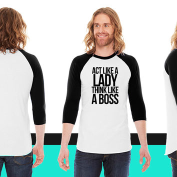ACT LIKE A LADY THINK LIKE A BOSS-By Crazy4tshirts American Apparel Unisex 3/4 Sleeve T-Shirt