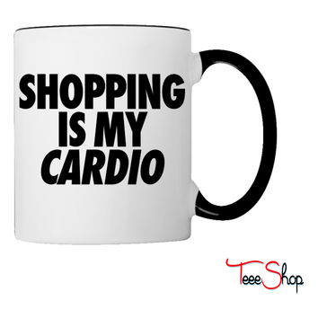 Shopping Is My Cardio Coffee & Tea Mug