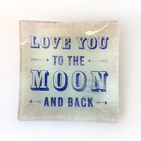Love You to the Moon and Back Glass Tray