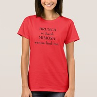 BRUNCH so hard, MIMOSAS wanna find me tshirt