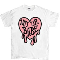Not Ur Babe -- Unisex T-Shirt