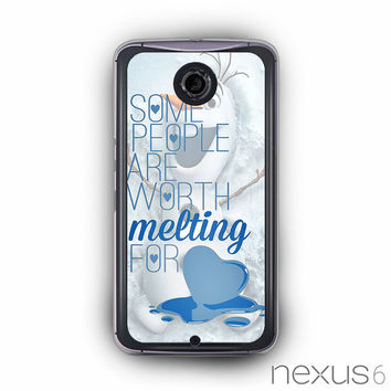 Some People Are Worth Melting For Olaf Funny Quote for Nexus 6 custom phonecases