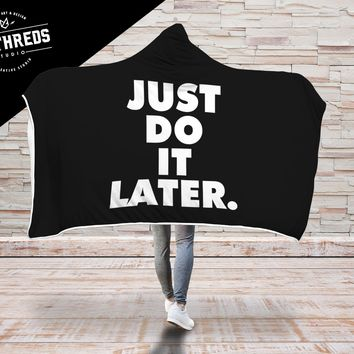 Just Do It Later Hooded Blanket