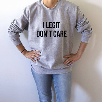 I legit don't care Sweatshirt Unisex for women fashion teen girls womens gifts ladies saying humor bed jumper cute fashionista