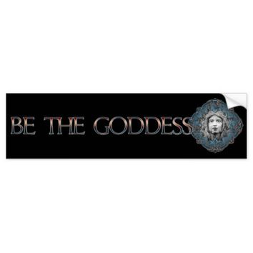 Be The Goddess Bumper Sticker