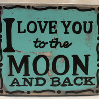 I Love You to the Moon and Back custom wood block sign from Coastie Girl Designs