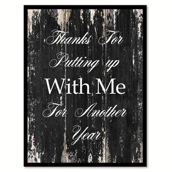 Thanks for putting up with me for another year Funny Quote Saying Canvas Print with Picture Frame Home Decor Wall Art