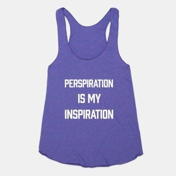 Perspiration Is My Inspiration