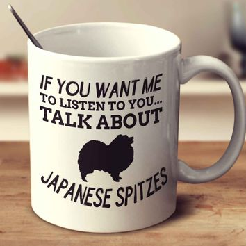 If You Want Me To Listen To You Talk About Japanese Spitzes