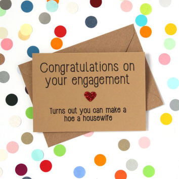 Funny engagement card: Congratulations on your engagement, turns out you can make a hoe a housewife