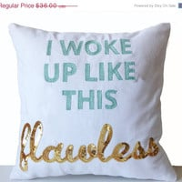 Valentine SALE I Woke Up Like This Flawless Pillow Cover -White Canvas Throw Pillow -Mint Gold Custom Pillows -Monogram -Dorm Decor -Gift Fo